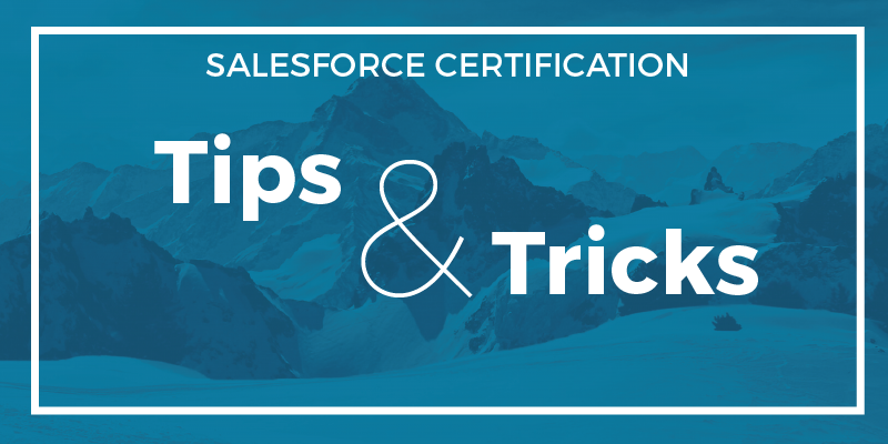 Getting Salesforce Certified – Tips and Tricks