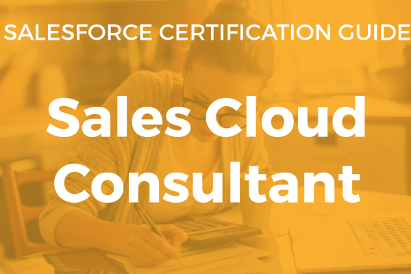 Sales Cloud Consultant Resource Guide