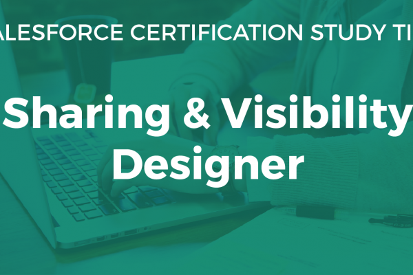 Sharing and Visibility Designer Study Guide