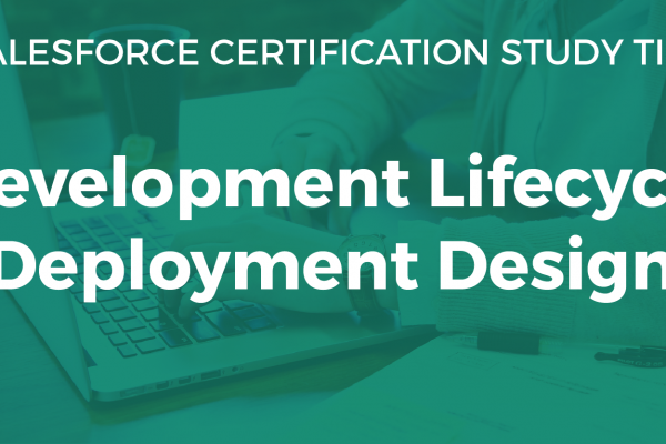 Development Lifecycle and Deployment Designer Study Guide