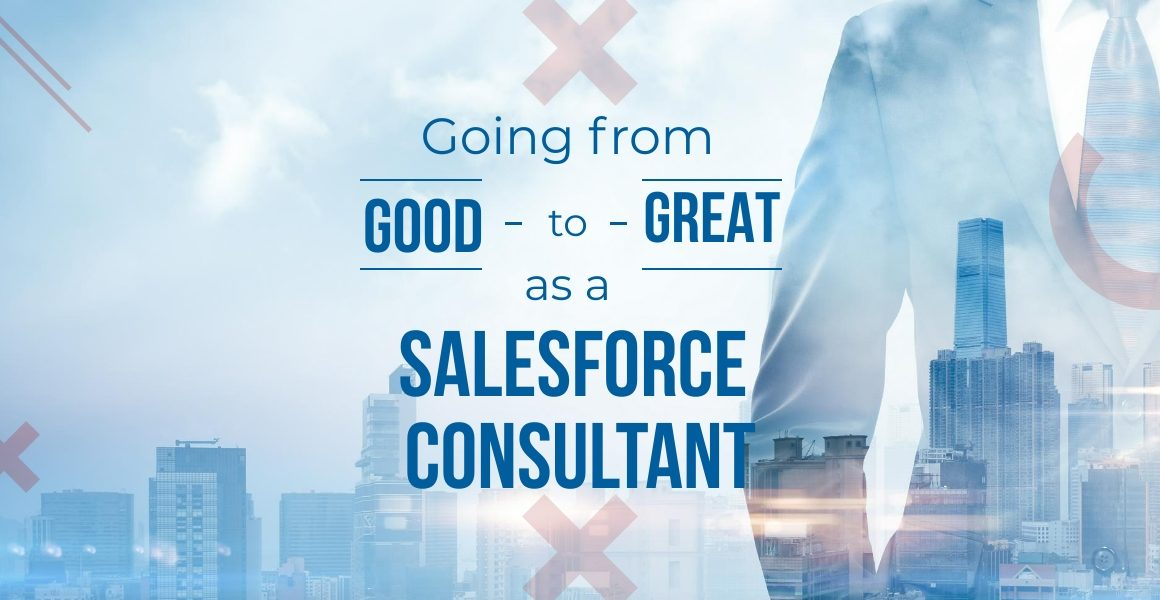 Going From Good to Great as a Salesforce Consultant