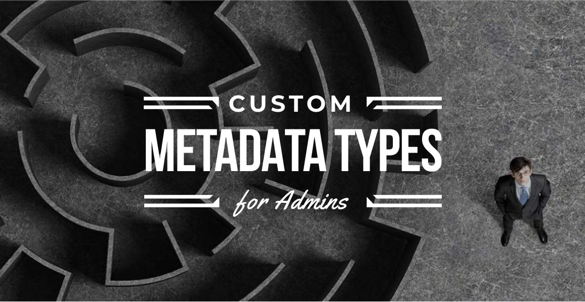 Custom Metadata Types for Admins