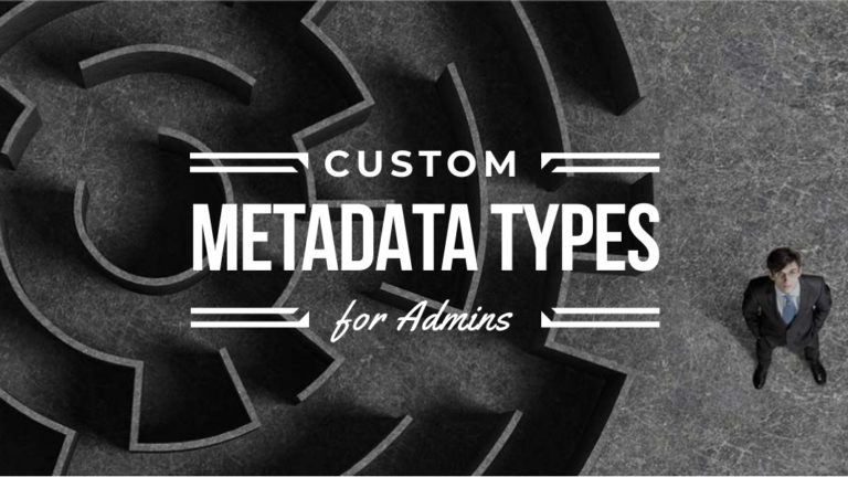 Custom Metadata Types for Admins | Salesforce Chris