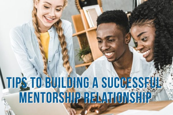 Two Tips to Building a Successful Mentorship Relationship