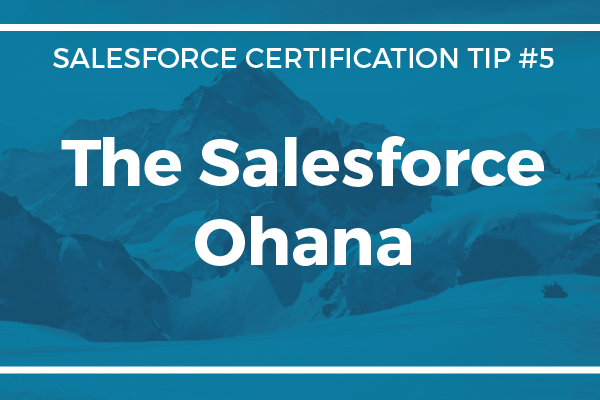 Certification Tip #5 – The Salesforce Ohana