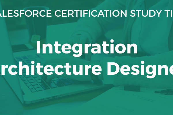 Integration Architecture Designer Study Guide