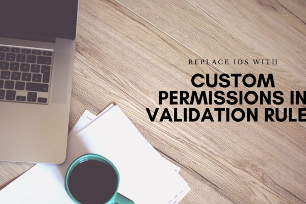 Replace Profile IDs with Custom Permissions in Validation Rules